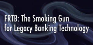FRTB: The Smoking Gun for Legacy Banking Technology