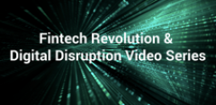 Fintech Revolution & Digital Disruption Video Series