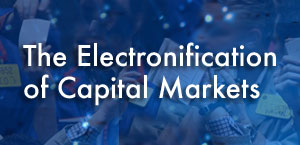 Electronification of Capital Markets